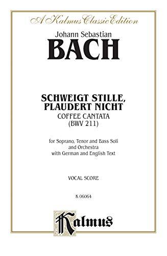 9780769244280: Cantata No. 211 -- Schweigt stille, plaudert nicht (Kaffeekantate): STB Soli, No Chorus (German, English Language Edition) (Kalmus Edition) (German Edition)