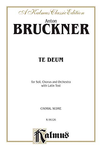 9780769244372: Te Deum: SATB divisi with SATB Soli (Orch.) (German text in Preface) (Latin, German Language Edition) (Kalmus Edition) (Latin Edition)
