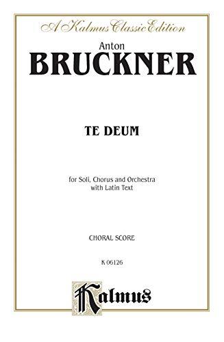 9780769244372: Te Deum: SATB divisi with SATB Soli (Orch.) (German text in Preface) (Latin, German Language Edition) (Kalmus Edition) (Latin Edition)