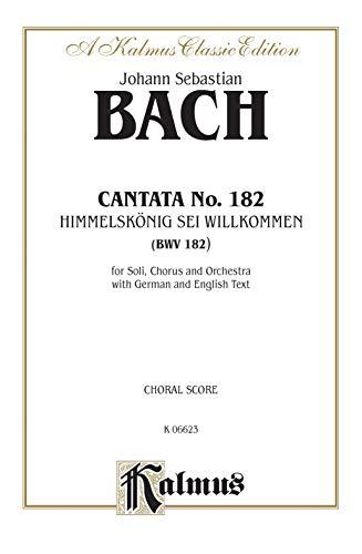 9780769244846: Cantata No. 182 -- Himmelskonig, sei willkommen: SATB with ATB Soli (German, English Language Edition) (Kalmus Edition) (German Edition)