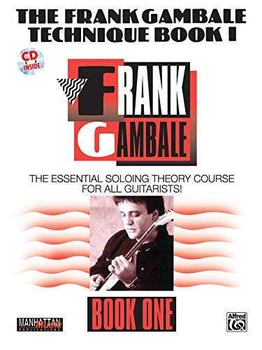 9780769248059: The Frank Gambale Technique, Bk 1: The Essential Soloing Theory Course for All Guitarists, Book & CD (Manhattan Music Publications)