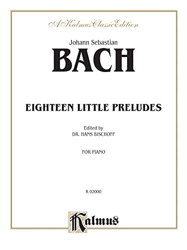 Johann Sebastian Bach Eighteen Little Preludes for: Bach