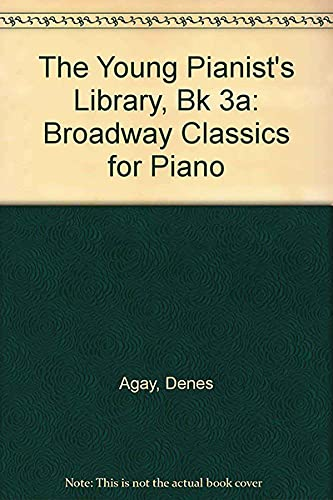 The Young Pianist's Library / Late Elementary Volume A - Broadway Classics (Young Pianist's Library) (0769250645) by Denes Agay