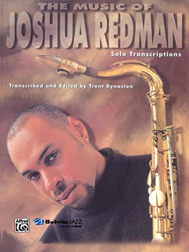 9780769252209: The Music of Joshua Redman: Solo Transcriptions (Tenor Saxophone) (WB Jazz Solo)