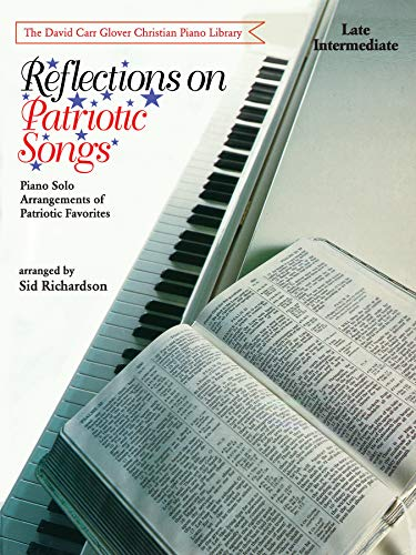 Reflections on Patriotic Songs: Piano Solo Arrangements of Patriotic Favorites (David Carr Glover ...