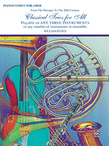 9780769255002: Classical Trios for All (From the Baroque to the 20th Century): Piano/Conductor, Oboe (Classical Instrumental Ensembles for All)