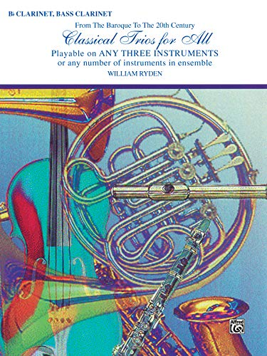 9780769255026: Classical Trios for All (From the Baroque to the 20th Century): B-flat Clarinet, Bass Clarinet (Classical Instrumental Ensembles for All)