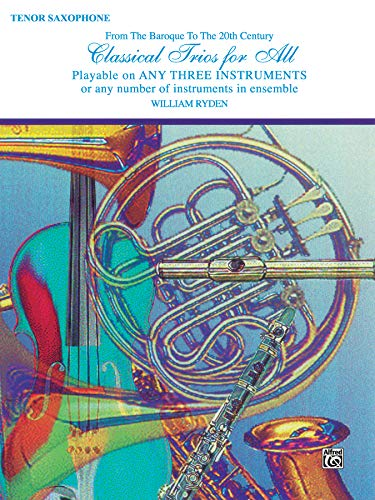 9780769255040: Classical Trios for All (From the Baroque to the 20th Century): Tenor Saxophone (Classical Instrumental Ensembles for All)