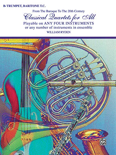 9780769255378: Classical Quartets for All: From the Baroque to the 20th Century, B-flat Trumpet and Baritone T.C.