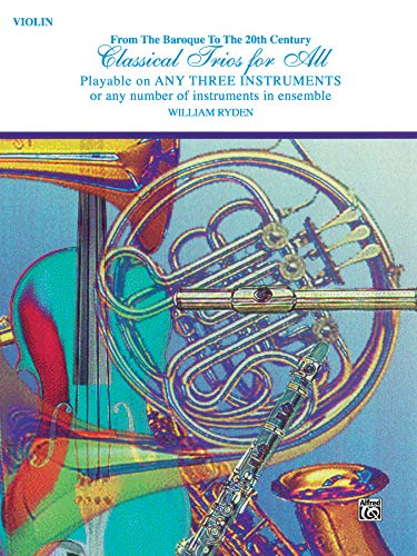 9780769255460: Classical Trios for All (From the Baroque to the 20th Century): Violin (Classical Instrumental Ensembles for All)