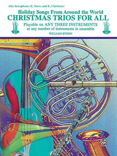 9780769255507: Christmas Trios for All: Alto Saxophone- Eb Saxes and Eb Clarinets (Holiday Songs from Around the World)