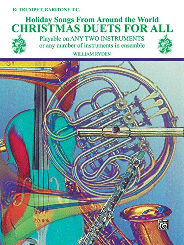 9780769255569: Christmas Duets for All (Holiday Songs from Around the World): B-flat Trumpet, Baritone T.C.