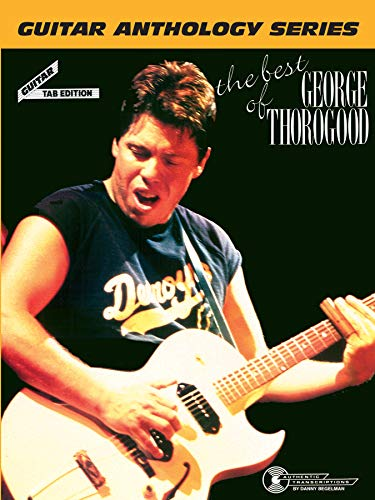 9780769256498: The Best of George Thorogood -- Guitar Anthology: Guitar/TAB/Vocal