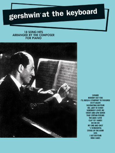 9780769259680: Gershwin at the Keyboard : 18 Song Hits Arranged by The Composer for Piano