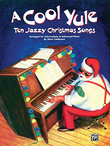 9780769264950: A Cool Yule: Ten Jazzy Christmas Songs: Arranged for Intermediate to Advanced Piano: Piano Solo