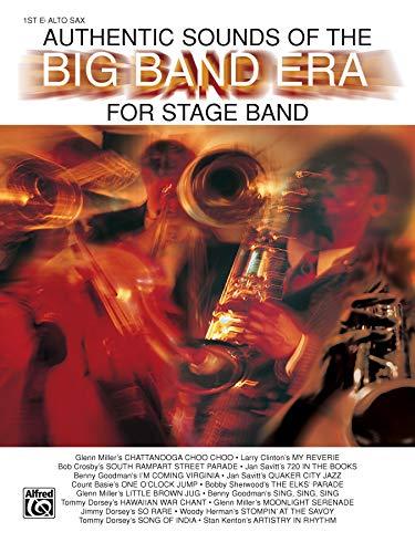 Authentic Sounds of the Big Band Era: 1st E-flat Alto Saxophone: Alfred Publishing