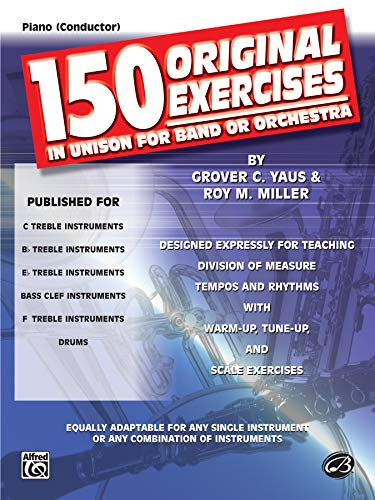 150 Original Exercises in Unison for Band or Orchestra, Designed Expressly for Teaching Division of...