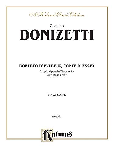 9780769275802: Roberto D' Evereux, Conte D' Essex: A Lyric Opera in Three Acts: Vocal Score, A Kalmus Classic Edition
