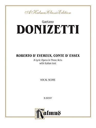 9780769275802: Roberto D' Evereux, Conte D' Essex: A Lyric Opera in Three Acts: Vocal Score, A Kalmus Classic Edition