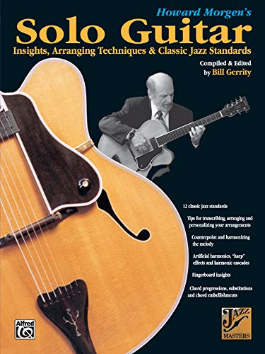 9780769276588: Howard Morgen's Solo Guitar: Insights, Arranging Techniques & Classic Jazz Standards (Jazz Masters Series)