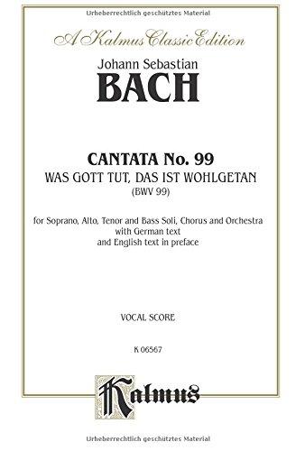 9780769279633: Cantata No. 99 -- Was Gott tut, das ist wohlgetan: SATB (2nd Setting) (German, English Language Edition) (Kalmus Edition) (German Edition)