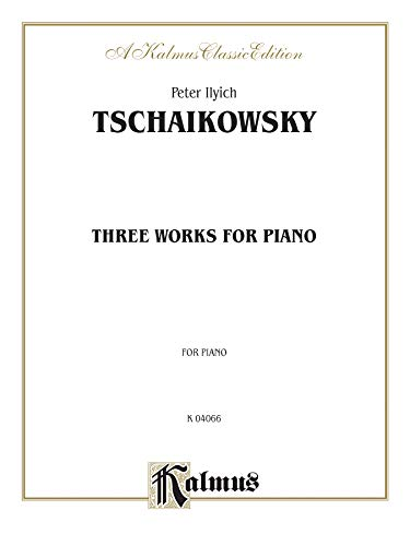 9780769281810: Peter IIyich Tschaikowsky-Three Works for Piano (Kalums Edition)