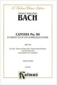 Cantata No. 90 -- Es reisset euch ein schrecklich Ende: SATB with ATB Soli (Kalmus Edition): Bach, ...