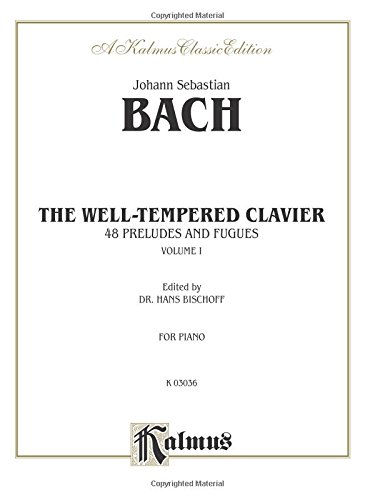 The Well-Tempered Clavier: 48 Preludes and Fugues,: Johann Sebastian Bach;