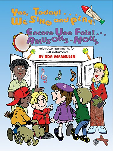9780769291666: Yes, Today! . . . We Sing and Play / Encore une Fois! . . . Amusons Nous: With Orff Accompaniments (French, English Language Edition) (French Edition)