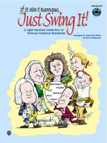 If It Ain't Baroque, Just Swing It!: A Light-Hearted Collection of Famous Classical Standards ...