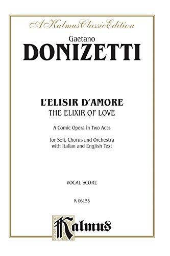 The Elixir of Love (L'Elisir D'Amore): Vocal Score (Italian, English Language Edition) (...