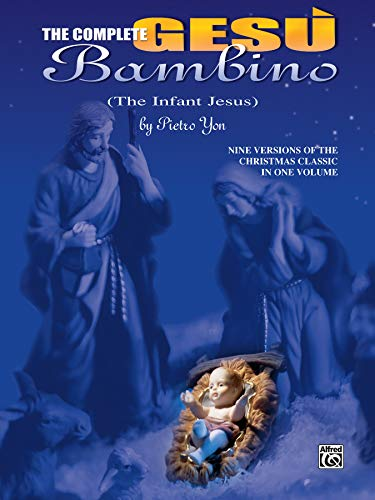 The Complete Gesù Bambino (The Infant Jesus): Seven Versions of the Christmas Classic in One...