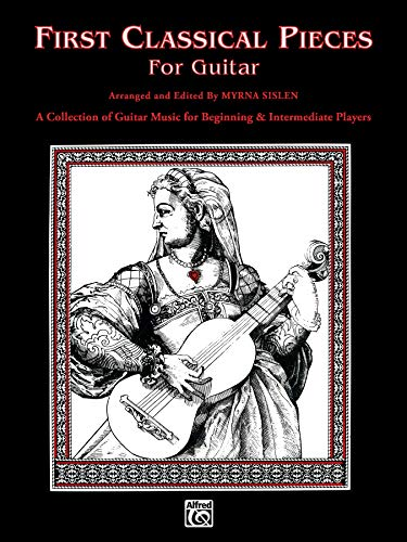 9780769297552: First Classical Pieces for Guitar: A Collection of Guitar Music for Beginning & Intermediate Players