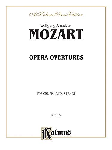 9780769298085: Wolfgang Amadeus Mozart (1756-1791: Overtures for One Piano/Four Hands (Kalmus Edition)
