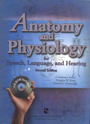 Anatomy Physiology Speech Language Hearing by Seikel John King ...