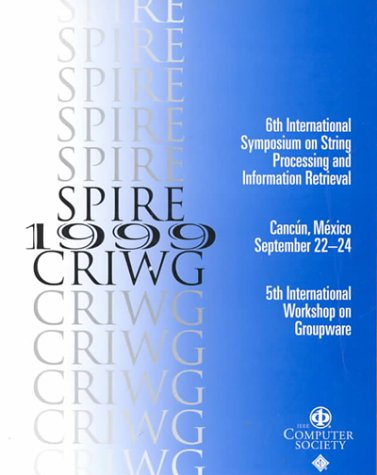 9780769502687: String Processing and Information Retrieval Symposium and International Workshop on Groupware: September 22-24, 1999 Cancun, Mexico