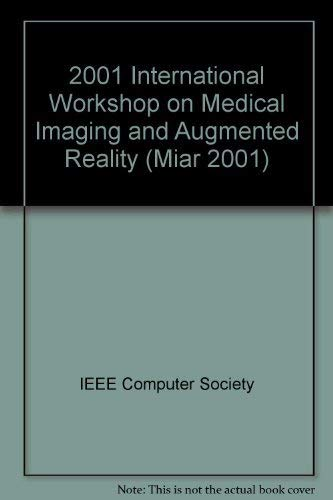 International Workshop on Medical Imaging and Augmented Reality: 10-12 June 2001 : Proceedings: ...