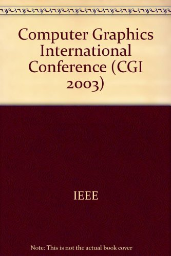 Computer Graphics International [2003]: Proceedings: July 9-11,: Institute of Electrical
