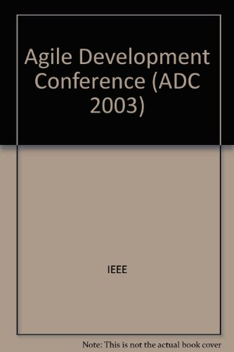 Proceedings of the Agile Development Conference: ADC 2003, 25-28 June, 2003, Salt Lake City, Utah, ...