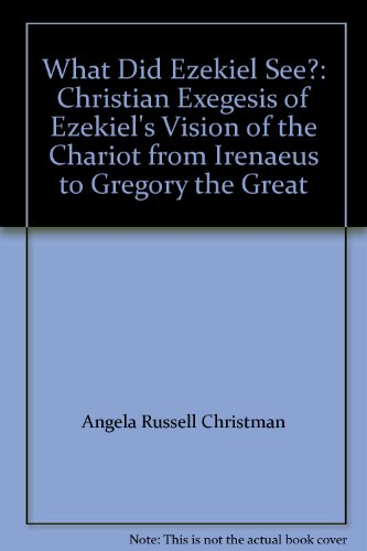 9780769522548: What Did Ezekiel See?: Christian Exegesis of Ezekiel's Vision of the Chariot from Irenaeus to Gregory the Great