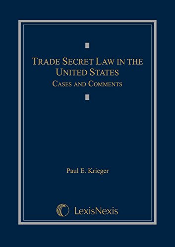 Trade Secret Law in the United States: Cases and Comments: Paul E. Krieger