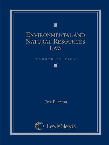 Environmental and Natural Resources Law (Loose-leaf version): Eric Pearson