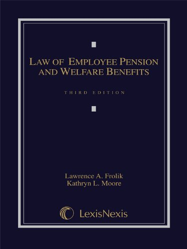 The Law of Employee Pension and Welfare Benefits: Lawrence A. Frolik; Kathryn L. Moore