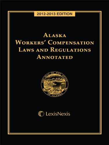 9780769856629: Alaska Workers' Compensation Laws and Regulations Annotated