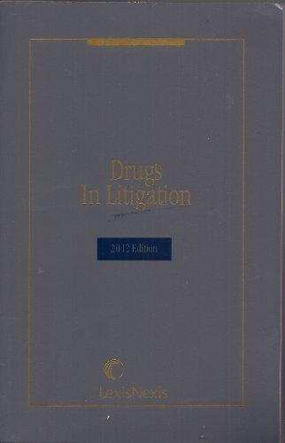 Drugs in Litigation 2012 Edition: Richard M. Patterson, J.D., Peter C. Hoyle, Ph. D.
