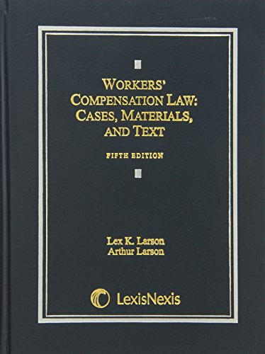 Workers' Compensation Law: Cases, Materials, and Text: Lex K. Larson,