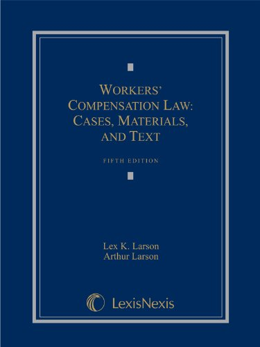 Workers' Compensation Law: Cases, Materials, and Text: Lex K. Larson;