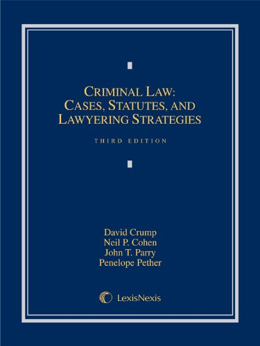 Criminal Law: Cases, Statutes, and Lawyering Strategies (Loose-leaf version): Crump, David; Cohen, ...