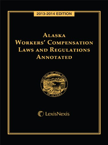 9780769891736: Alaska Workers' Compensation Laws and Regulations Annotated (2013-2014)