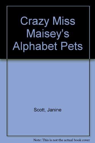 Crazy Miss Maisey's Alphabet Pets: Scott, Janine